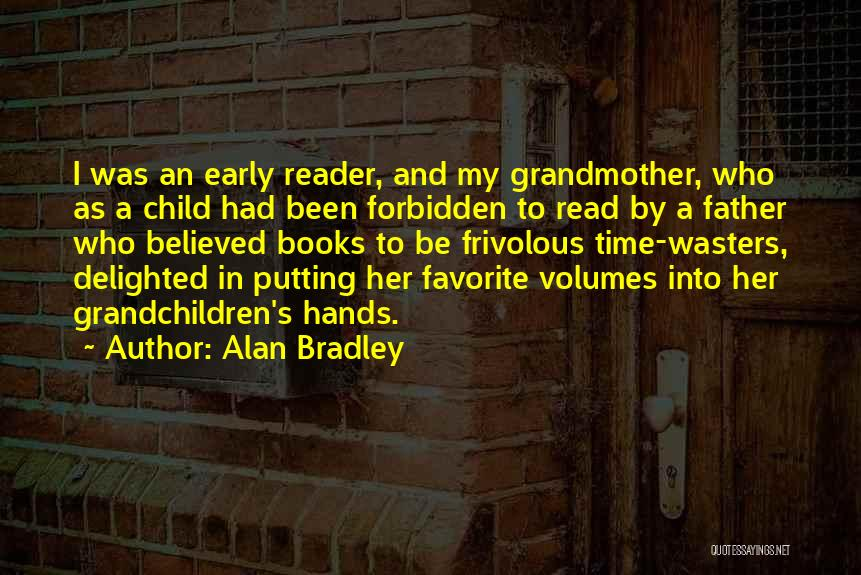 Alan Bradley Quotes: I Was An Early Reader, And My Grandmother, Who As A Child Had Been Forbidden To Read By A Father