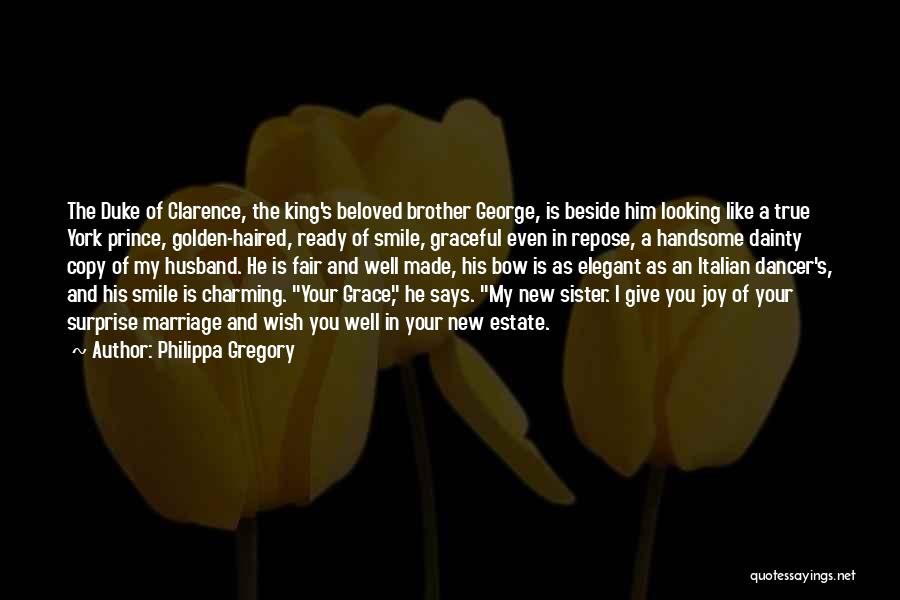 Philippa Gregory Quotes: The Duke Of Clarence, The King's Beloved Brother George, Is Beside Him Looking Like A True York Prince, Golden-haired, Ready