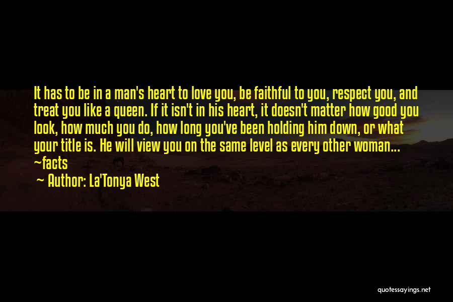 La'Tonya West Quotes: It Has To Be In A Man's Heart To Love You, Be Faithful To You, Respect You, And Treat You