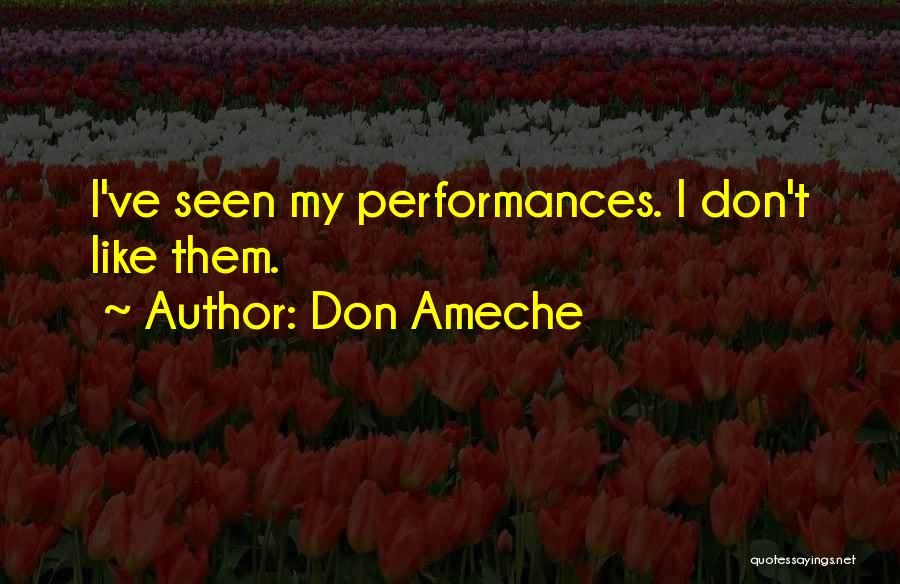 Don Ameche Quotes: I've Seen My Performances. I Don't Like Them.