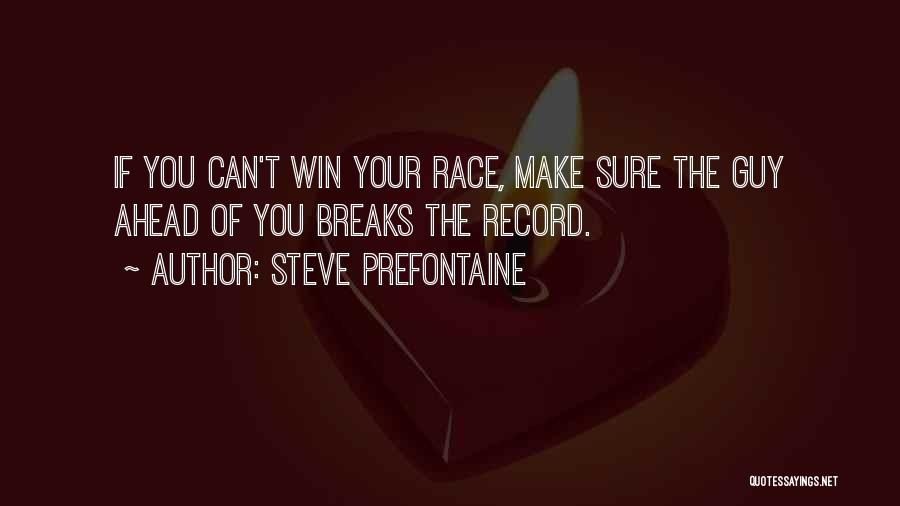 Steve Prefontaine Quotes: If You Can't Win Your Race, Make Sure The Guy Ahead Of You Breaks The Record.