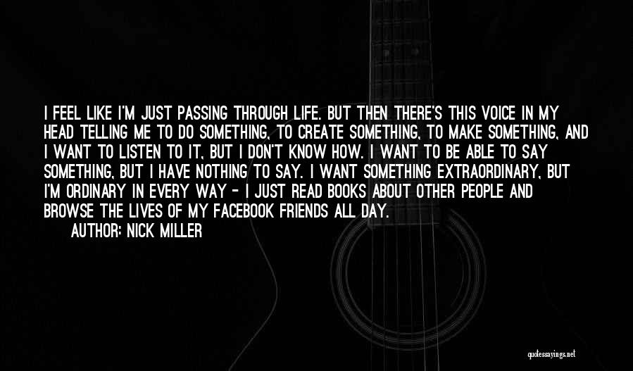 Nick Miller Quotes: I Feel Like I'm Just Passing Through Life. But Then There's This Voice In My Head Telling Me To Do