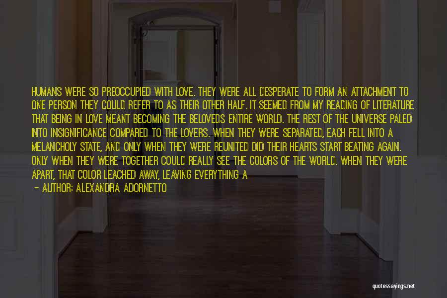 Alexandra Adornetto Quotes: Humans Were So Preoccupied With Love. They Were All Desperate To Form An Attachment To One Person They Could Refer