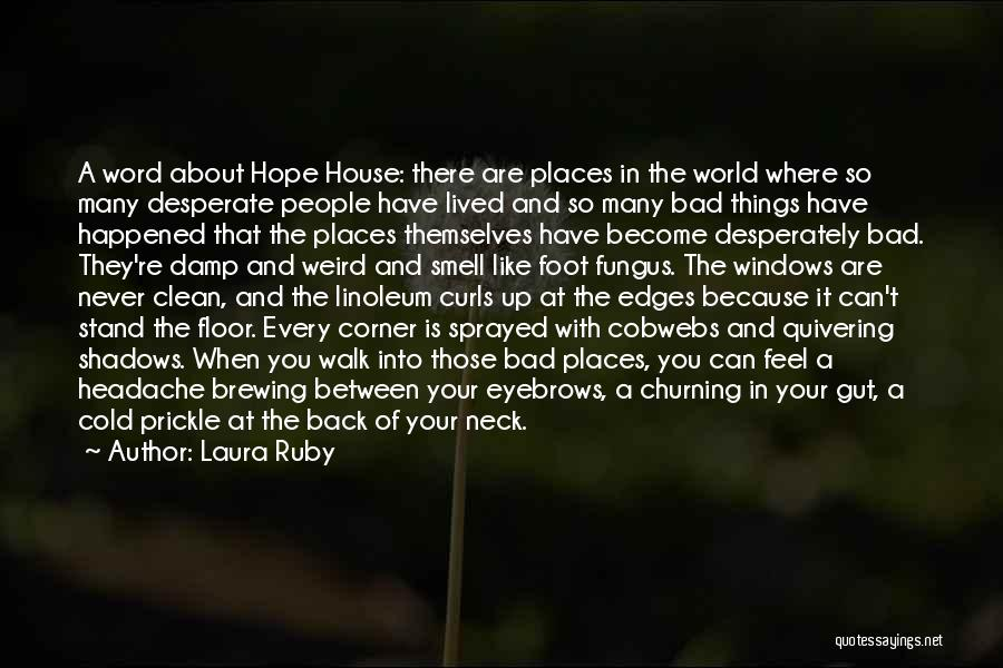 Laura Ruby Quotes: A Word About Hope House: There Are Places In The World Where So Many Desperate People Have Lived And So