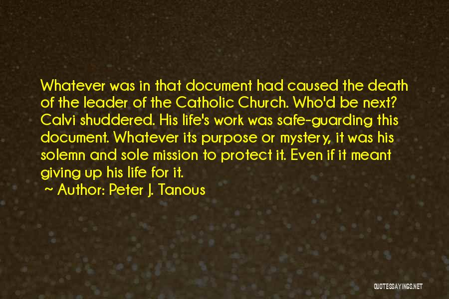Peter J. Tanous Quotes: Whatever Was In That Document Had Caused The Death Of The Leader Of The Catholic Church. Who'd Be Next? Calvi