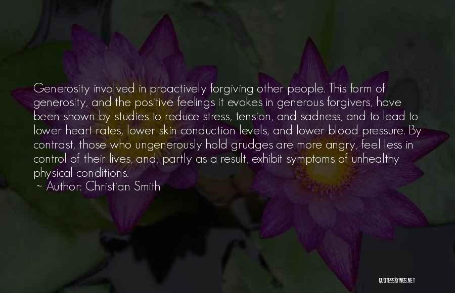 Christian Smith Quotes: Generosity Involved In Proactively Forgiving Other People. This Form Of Generosity, And The Positive Feelings It Evokes In Generous Forgivers,