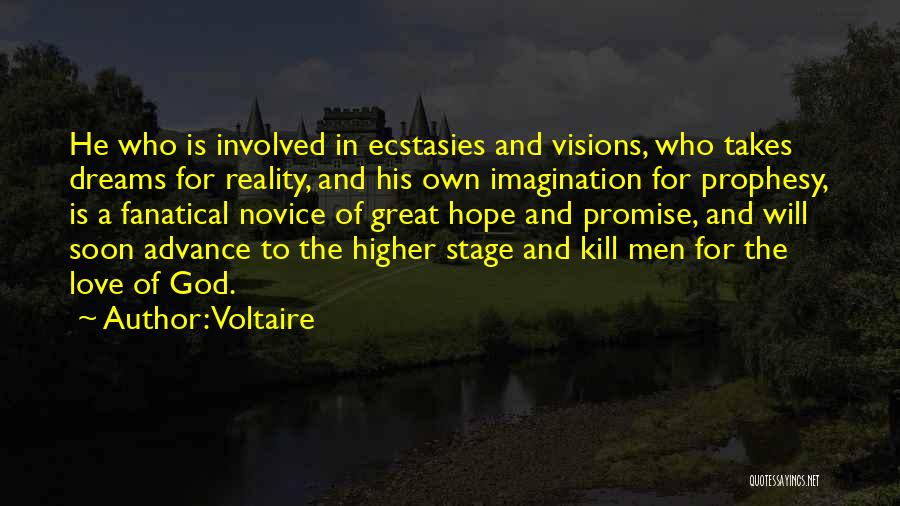 Voltaire Quotes: He Who Is Involved In Ecstasies And Visions, Who Takes Dreams For Reality, And His Own Imagination For Prophesy, Is