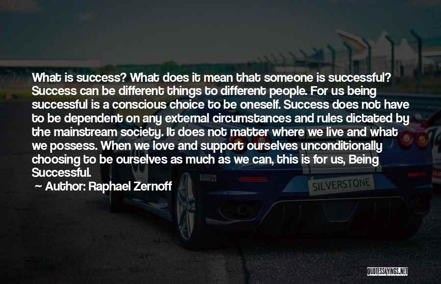 Raphael Zernoff Quotes: What Is Success? What Does It Mean That Someone Is Successful? Success Can Be Different Things To Different People. For