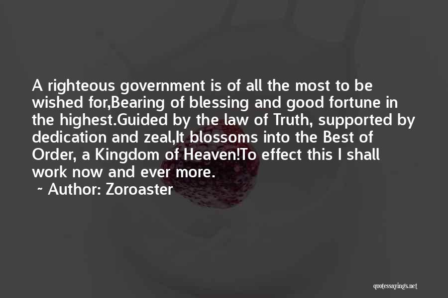 Zoroaster Quotes: A Righteous Government Is Of All The Most To Be Wished For,bearing Of Blessing And Good Fortune In The Highest.guided