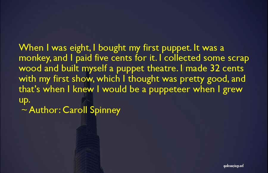 Caroll Spinney Quotes: When I Was Eight, I Bought My First Puppet. It Was A Monkey, And I Paid Five Cents For It.