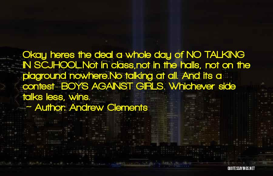 Andrew Clements Quotes: Okay Heres The Deal A Whole Day Of No Talking In Scjhool.not In Class,not In The Halls, Not On The