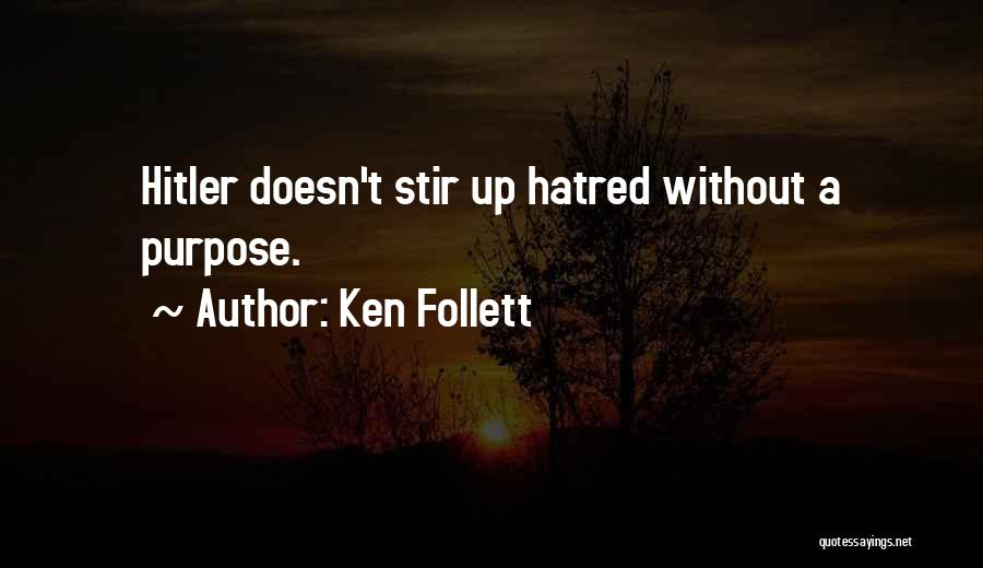 Ken Follett Quotes: Hitler Doesn't Stir Up Hatred Without A Purpose.