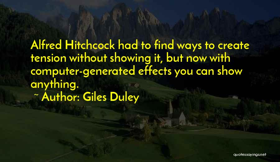Giles Duley Quotes: Alfred Hitchcock Had To Find Ways To Create Tension Without Showing It, But Now With Computer-generated Effects You Can Show