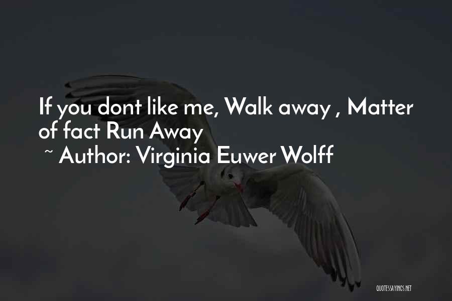 Virginia Euwer Wolff Quotes: If You Dont Like Me, Walk Away , Matter Of Fact Run Away