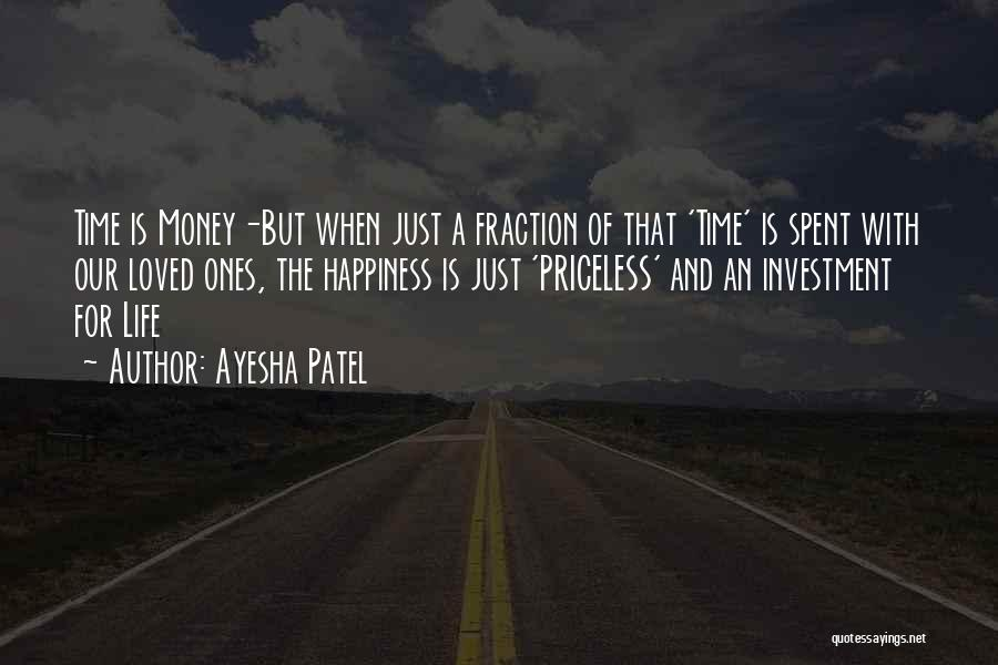 Ayesha Patel Quotes: Time Is Money-but When Just A Fraction Of That 'time' Is Spent With Our Loved Ones, The Happiness Is Just