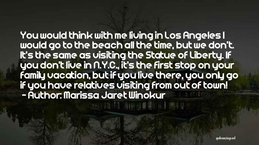 Marissa Jaret Winokur Quotes: You Would Think With Me Living In Los Angeles I Would Go To The Beach All The Time, But We