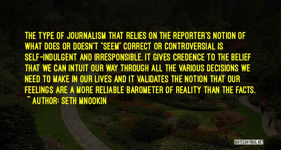 Seth Mnookin Quotes: The Type Of Journalism That Relies On The Reporter's Notion Of What Does Or Doesn't Seem Correct Or Controversial Is