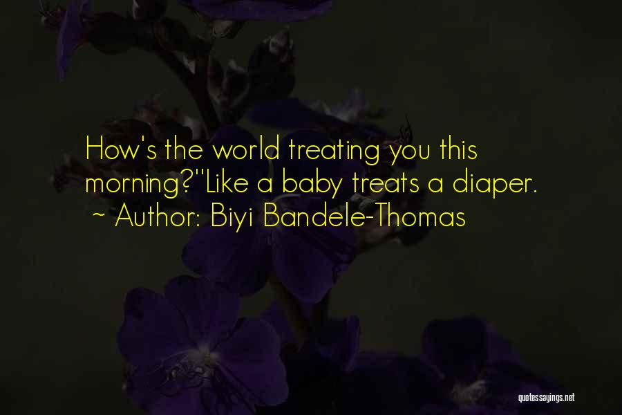 Biyi Bandele-Thomas Quotes: How's The World Treating You This Morning?''like A Baby Treats A Diaper.
