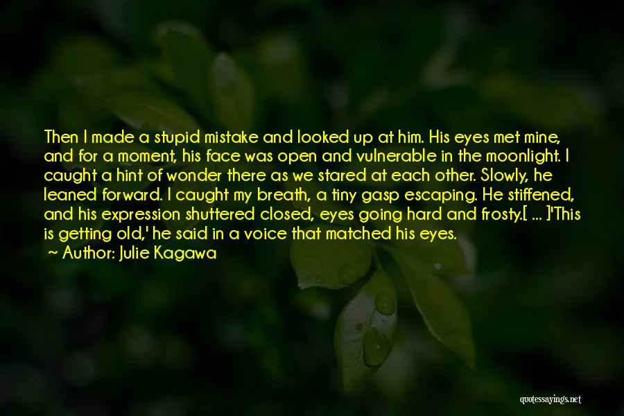 Julie Kagawa Quotes: Then I Made A Stupid Mistake And Looked Up At Him. His Eyes Met Mine, And For A Moment, His