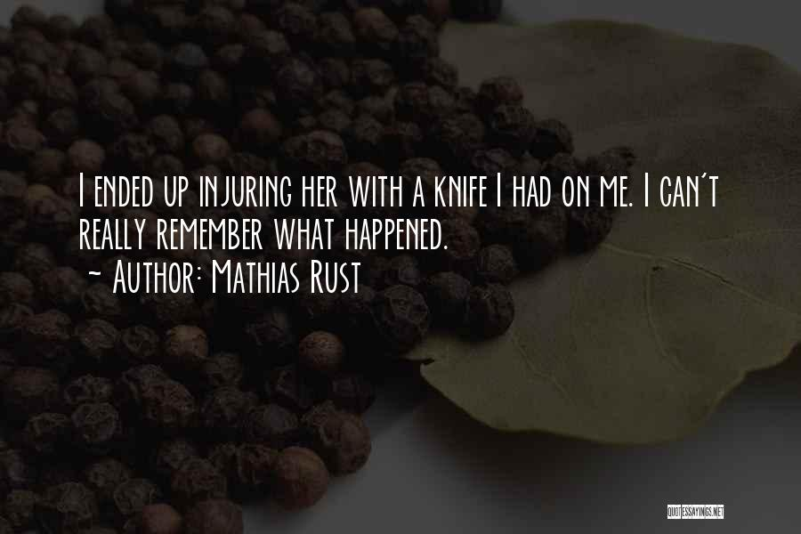 Mathias Rust Quotes: I Ended Up Injuring Her With A Knife I Had On Me. I Can't Really Remember What Happened.