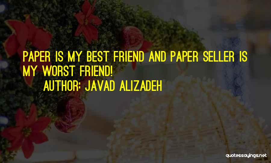 Javad Alizadeh Quotes: Paper Is My Best Friend And Paper Seller Is My Worst Friend!