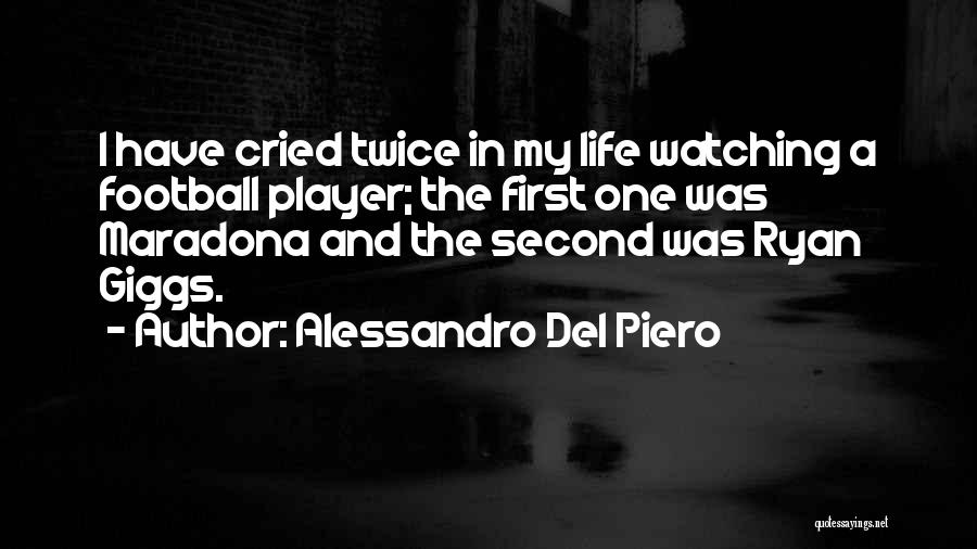 Alessandro Del Piero Quotes: I Have Cried Twice In My Life Watching A Football Player; The First One Was Maradona And The Second Was