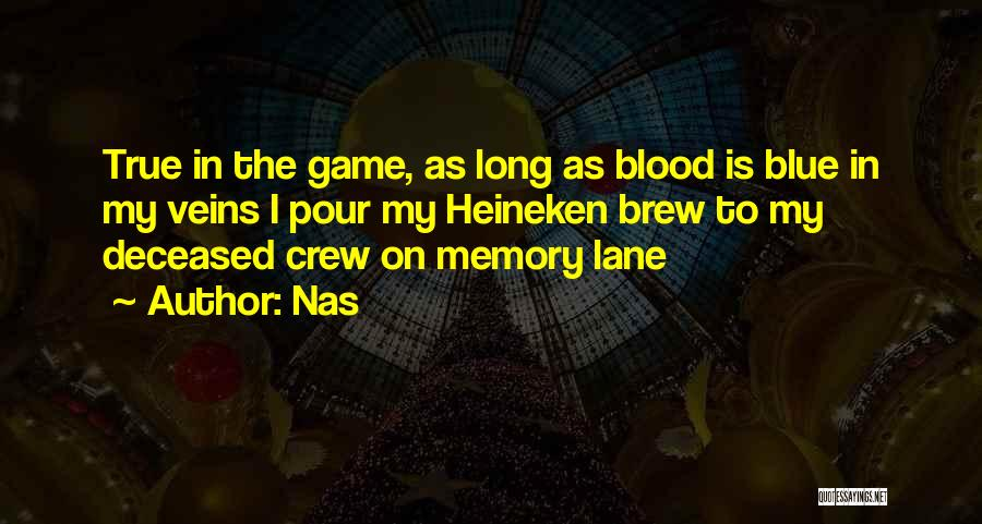Nas Quotes: True In The Game, As Long As Blood Is Blue In My Veins I Pour My Heineken Brew To My