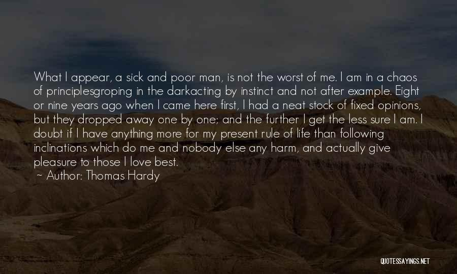 Thomas Hardy Quotes: What I Appear, A Sick And Poor Man, Is Not The Worst Of Me. I Am In A Chaos Of