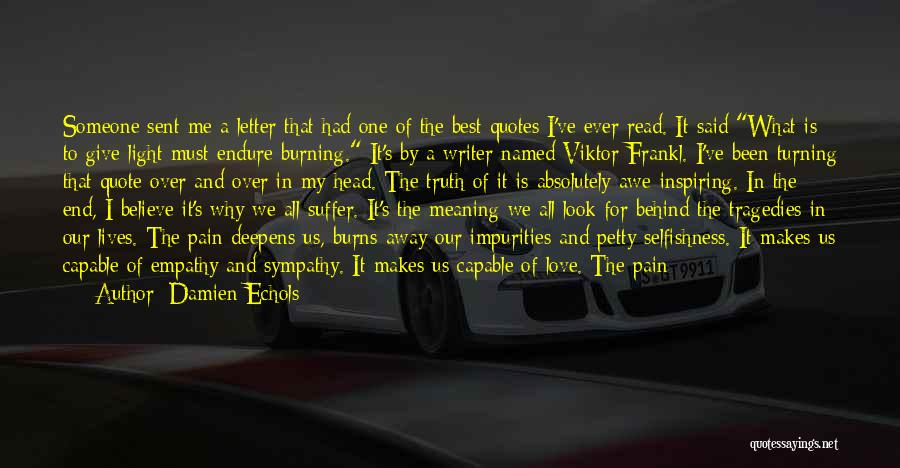 Damien Echols Quotes: Someone Sent Me A Letter That Had One Of The Best Quotes I've Ever Read. It Said What Is To