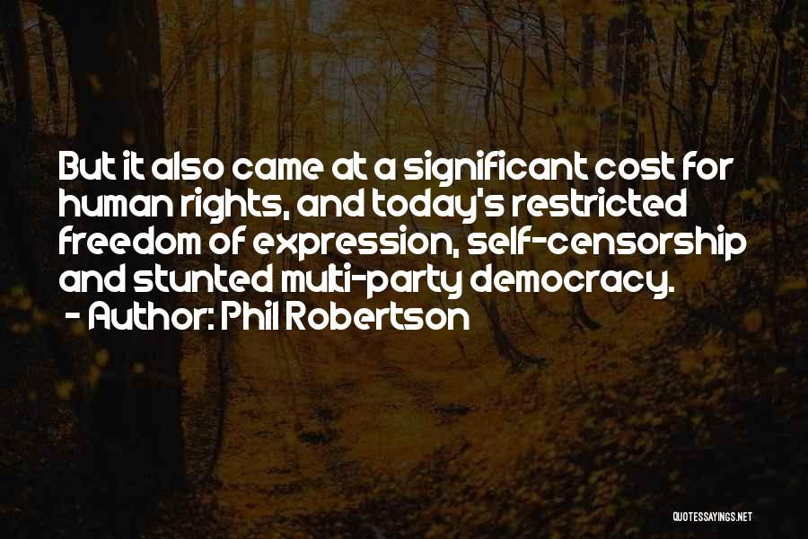 Phil Robertson Quotes: But It Also Came At A Significant Cost For Human Rights, And Today's Restricted Freedom Of Expression, Self-censorship And Stunted