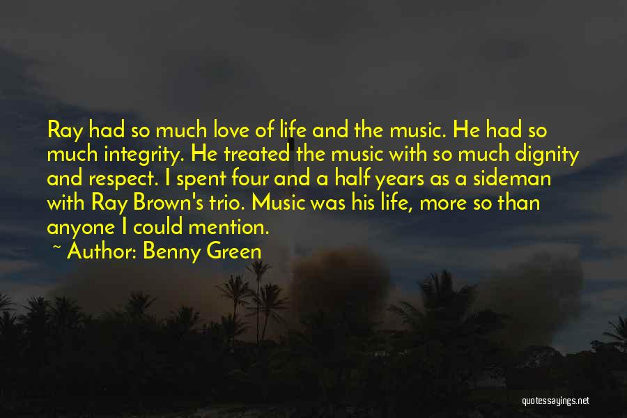 Benny Green Quotes: Ray Had So Much Love Of Life And The Music. He Had So Much Integrity. He Treated The Music With