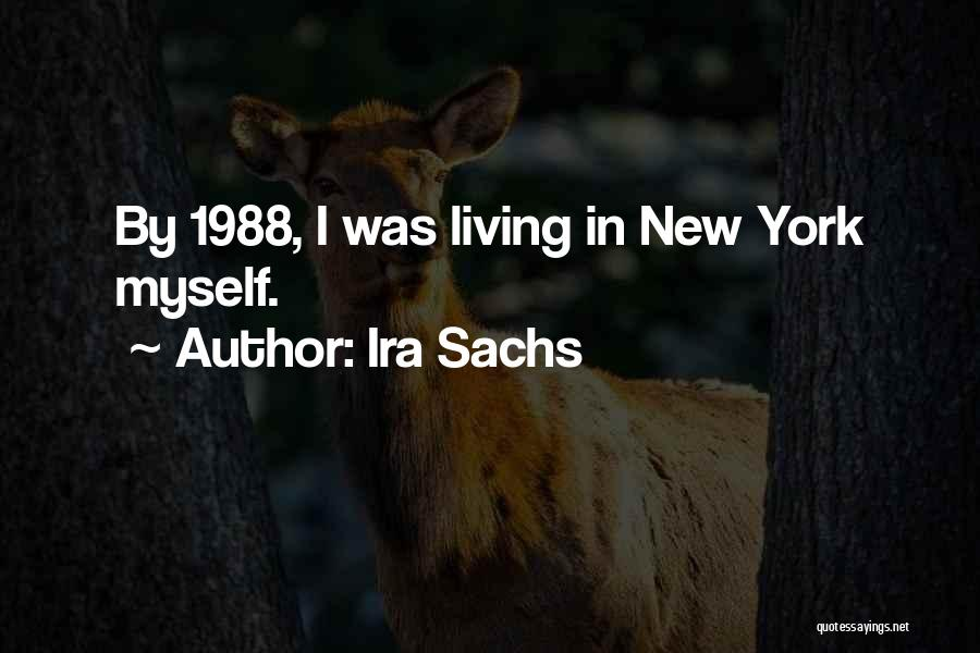 1988 Quotes By Ira Sachs