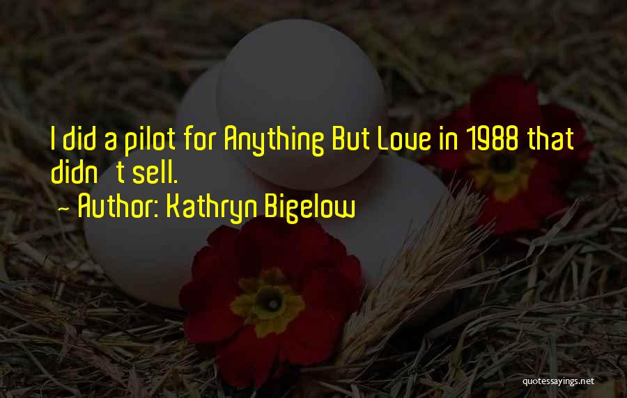 1988 Quotes By Kathryn Bigelow