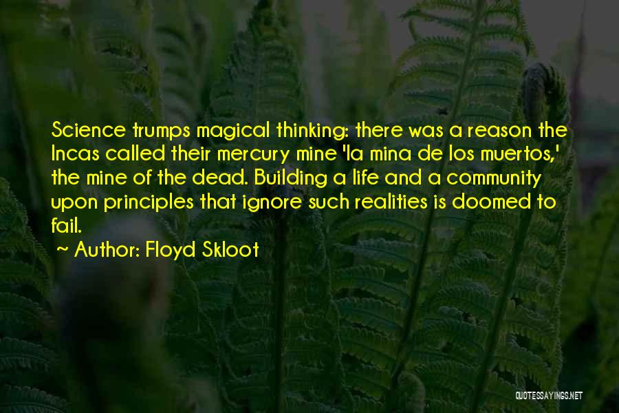 Floyd Skloot Quotes: Science Trumps Magical Thinking: There Was A Reason The Incas Called Their Mercury Mine 'la Mina De Los Muertos,' The