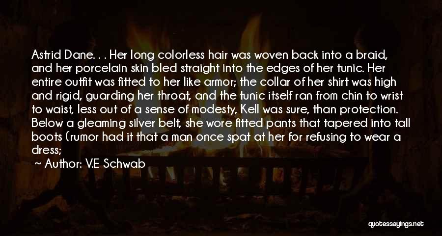 V.E Schwab Quotes: Astrid Dane. . . Her Long Colorless Hair Was Woven Back Into A Braid, And Her Porcelain Skin Bled Straight