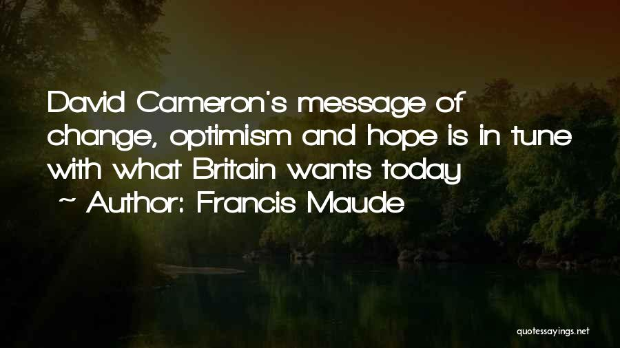 Francis Maude Quotes: David Cameron's Message Of Change, Optimism And Hope Is In Tune With What Britain Wants Today