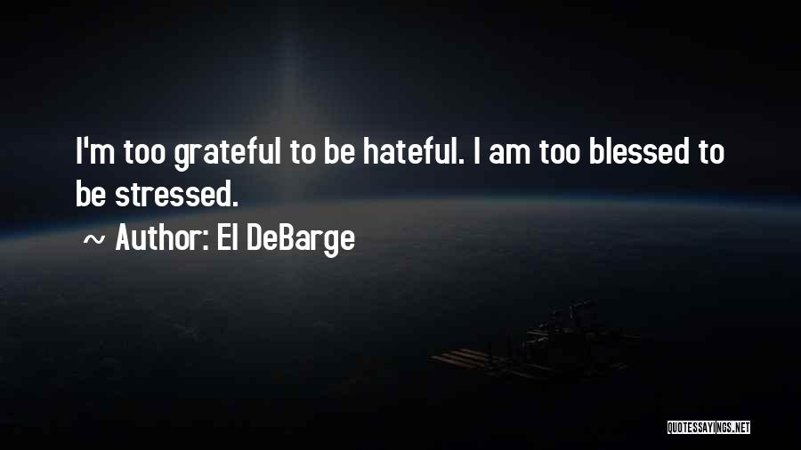 2 Blessed 2 Be Stressed Quotes By El DeBarge