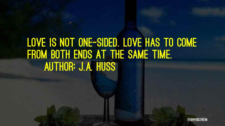 2 Sided Love Quotes By J.A. Huss
