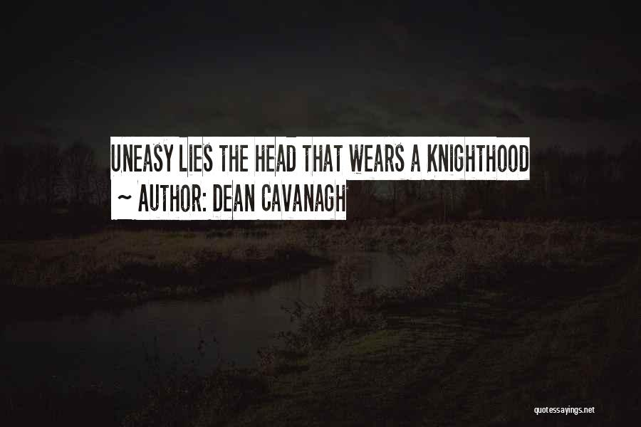 Dean Cavanagh Quotes: Uneasy Lies The Head That Wears A Knighthood