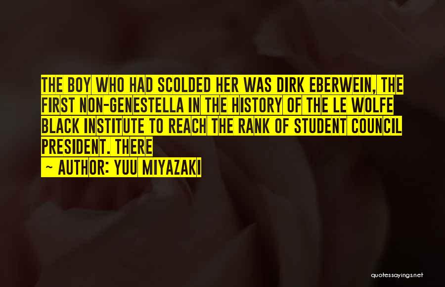 Yuu Miyazaki Quotes: The Boy Who Had Scolded Her Was Dirk Eberwein, The First Non-genestella In The History Of The Le Wolfe Black