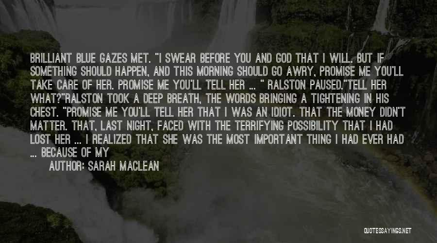 Sarah MacLean Quotes: Brilliant Blue Gazes Met. I Swear Before You And God That I Will. But If Something Should Happen, And This