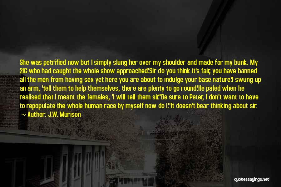 J.W. Murison Quotes: She Was Petrified Now But I Simply Slung Her Over My Shoulder And Made For My Bunk. My 2ic Who