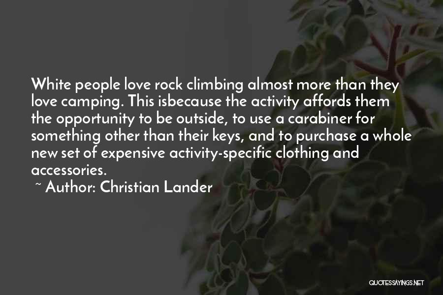 Christian Lander Quotes: White People Love Rock Climbing Almost More Than They Love Camping. This Isbecause The Activity Affords Them The Opportunity To