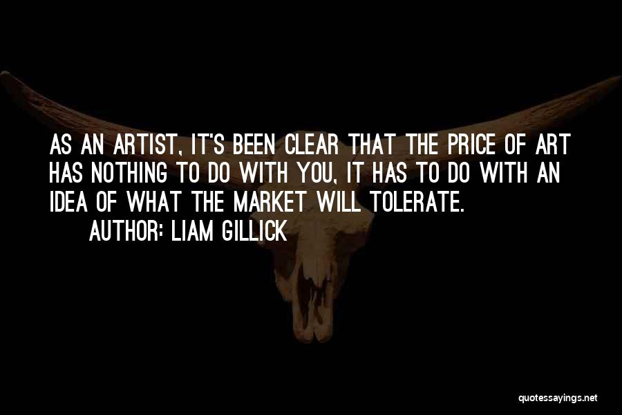 Liam Gillick Quotes: As An Artist, It's Been Clear That The Price Of Art Has Nothing To Do With You, It Has To