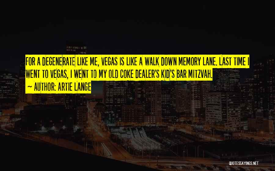 Artie Lange Quotes: For A Degenerate Like Me, Vegas Is Like A Walk Down Memory Lane. Last Time I Went To Vegas, I