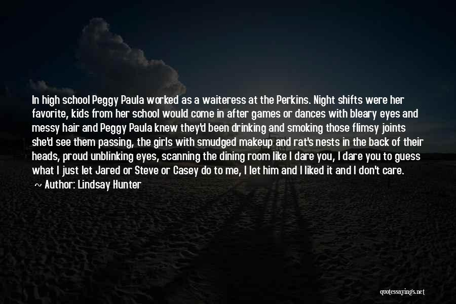 Lindsay Hunter Quotes: In High School Peggy Paula Worked As A Waiteress At The Perkins. Night Shifts Were Her Favorite, Kids From Her