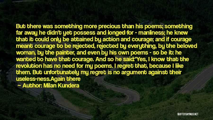 Milan Kundera Quotes: But There Was Something More Precious Than His Poems; Something Far Away He Didn't Yet Possess And Longed For -