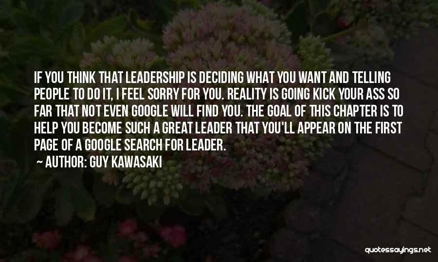 Guy Kawasaki Quotes: If You Think That Leadership Is Deciding What You Want And Telling People To Do It, I Feel Sorry For
