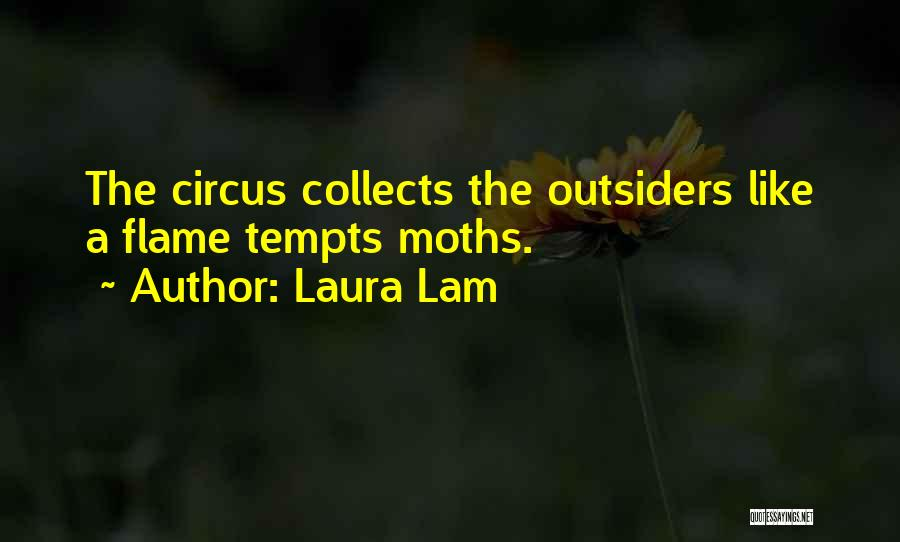 Laura Lam Quotes: The Circus Collects The Outsiders Like A Flame Tempts Moths.
