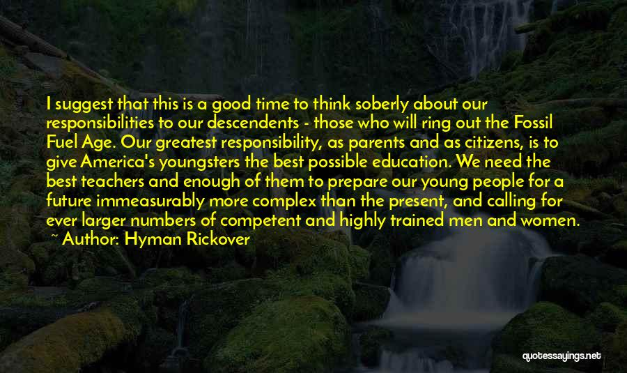 Hyman Rickover Quotes: I Suggest That This Is A Good Time To Think Soberly About Our Responsibilities To Our Descendents - Those Who